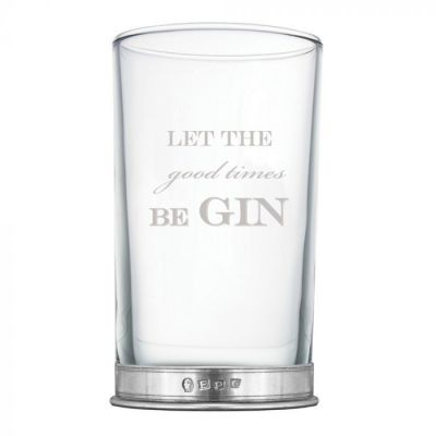 LET THE GOOD TIMES BE GIN Tall Glass